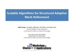 Scalable Algorithms for Structured Adaptive Mesh Refinement Akhil