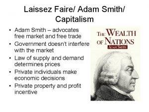 Laissez Faire Adam Smith Capitalism Adam Smith advocates
