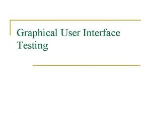 Graphical User Interface Testing Graphical User Interfaces n
