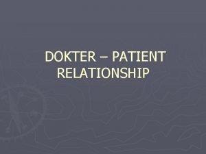 DOKTER PATIENT RELATIONSHIP HUBUNGAN DOKTER PASIEN Prinsip utama