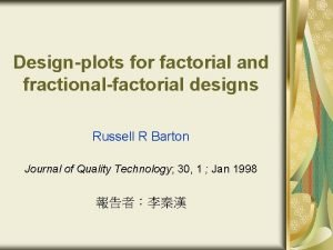 Designplots for factorial and fractionalfactorial designs Russell R