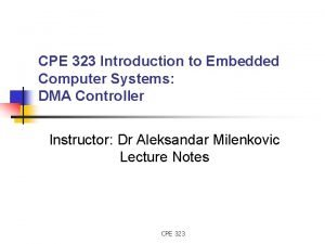 CPE 323 Introduction to Embedded Computer Systems DMA