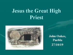 Jesus the Great High Priest John Oakes Puebla