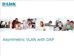 Asymmetric VLAN with DAP Asymmetric VLAN Defining Asymmetric