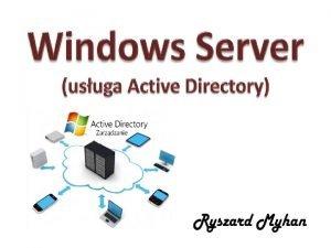 Usuga Active Directory 8 Usuga Active Directory skupia