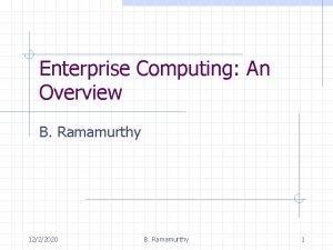 Enterprise Computing An Overview B Ramamurthy 1222020 B