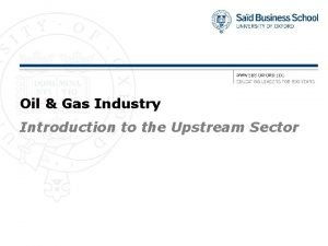 Oil Gas Industry Introduction to the Upstream Sector
