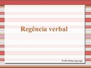 Regncia verbal Prof Ftima Liporage Regncia a relao
