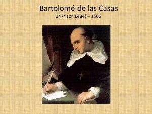Bartolom de las Casas 1474 or 1484 1566
