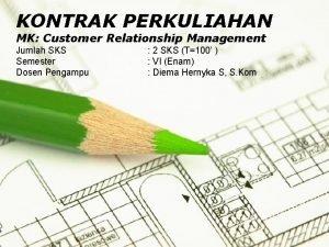 KONTRAK PERKULIAHAN MK Customer Relationship Management Jumlah SKS