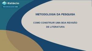 METODOLOGIA DA PESQUISA COMO CONSTRUIR UMA BOA REVISO