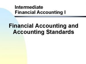 Intermediate Financial Accounting I Financial Accounting and Accounting