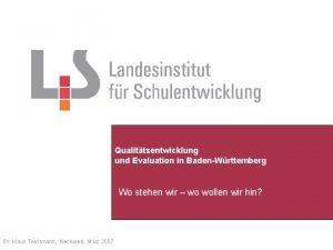 Qualittsentwicklung und Evaluation in BadenWrttemberg Wo stehen wir