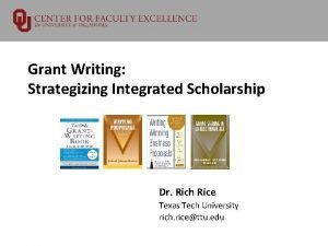 Grant Writing Strategizing Integrated Scholarship Dr Rich Rice