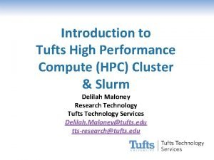 Introduction to Tufts High Performance Compute HPC Cluster