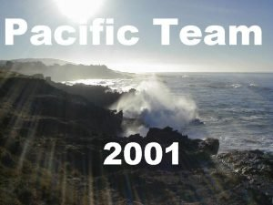 Pacific Team 2001 TEAM INTRODUCTION Crystal Lang ARCHITECT