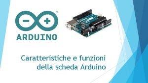 Caratteristiche e funzioni della scheda Arduino Caratteristiche principali