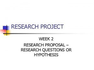 RESEARCH PROJECT WEEK 2 RESEARCH PROPOSAL RESEARCH QUESTIONS