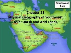Chapter 21 Physical Geography of Southwest Asia Harsh