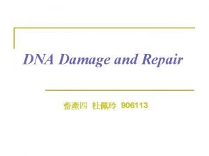 DNA Damage and Repair 906113 DNA Damage a