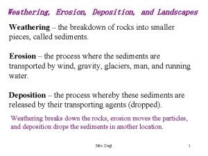 Weathering Erosion Deposition and Landscapes Weathering the breakdown