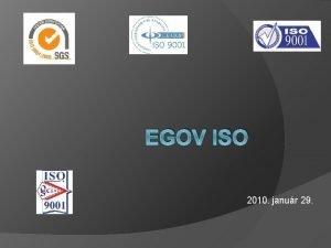 EGOV ISO 2010 janur 29 Tartalom ISO 9001