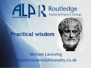 Practical wisdom Michael Lacewing enquiriesalevelphilosophy co uk Aristotle