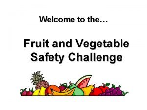 Welcome to the Fruit and Vegetable Safety Challenge