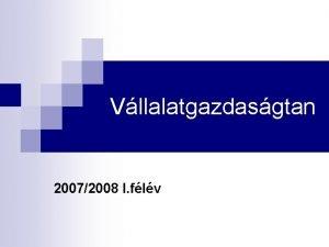 Vllalatgazdasgtan 20072008 I flv A vllalati gazdasgtan olyan