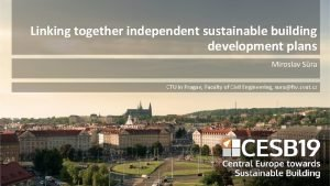 Linking together independent sustainable building development plans Miroslav