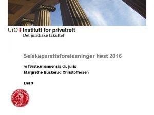 Selskapsrettsforelesninger hst 2016 v frsteamanuensis dr juris Margrethe