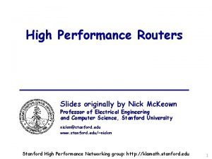 High Performance Routers Slides originally by Nick Mc