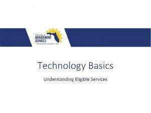 Technology Basics Understanding Eligible Services TECH BASICS CATEGORY
