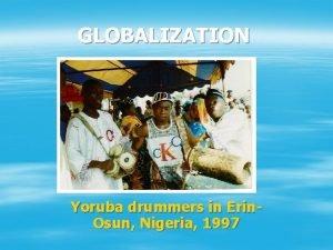 GLOBALIZATION Yoruba drummers in Erin Osun Nigeria 1997