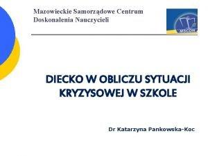 Mazowieckie Samorzdowe Centrum Doskonalenia Nauczycieli DIECKO W OBLICZU
