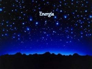 Energia O tempo todo estamos sendo bombardeados por