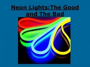 Neon Lights The Good and The Bad Neon