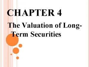 CHAPTER 4 The Valuation of Long Term Securities