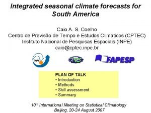 Integrated seasonal climate forecasts for South America Caio
