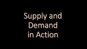Supply and Demand in Action Changes in demand