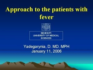 Approach to the patients with fever BEHESHTI UNIVERSITY