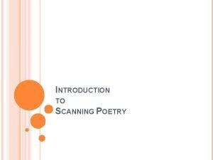 INTRODUCTION TO SCANNING POETRY INVERSION Inversion is a