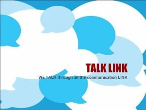 TALK LINK We TALK through all the communication