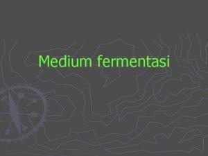 Medium fermentasi Faktorfaktor pemilihan bahan sbg substrat fermentasi