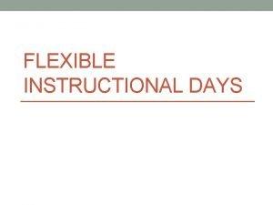 FLEXIBLE INSTRUCTIONAL DAYS Overview Flexible Instructional Days FIDS