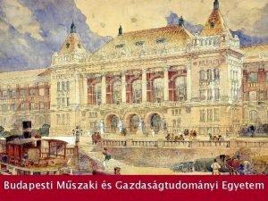 Budapesti Mszaki s Gazdasgtudomnyi Egyetem BUDAPESTI MSZAKI S