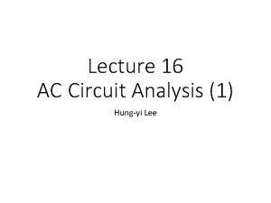 Lecture 16 AC Circuit Analysis 1 Hungyi Lee