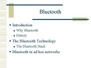 Bluetooth w Introduction n n Why Bluetooth History