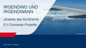 IRGENDWO UND IRGENDWANN Jenseits des Kontinents EUOverseasProjekte Bild