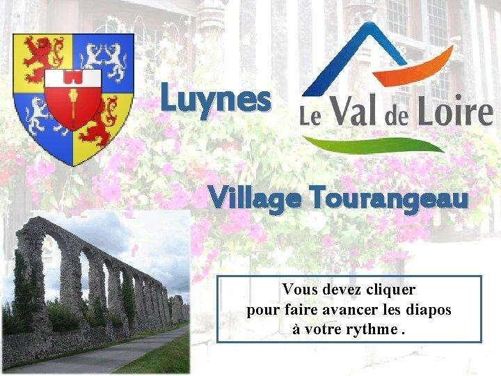 Luynes Village Tourangeau Vous devez cliquer pour faire
